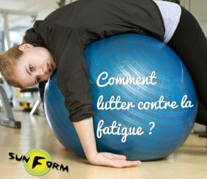 COMMENT LUTTER CONTRE LA FATIGUE ?